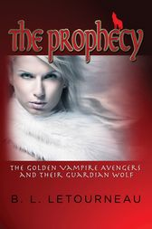 The Prophecy: The Golden Vampire Avengers and Their Guardian Wolf by B. L. Letourneau