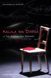 The Mirror for Princes: Kalila Wa Dimna by Sulayman Al-Bassam