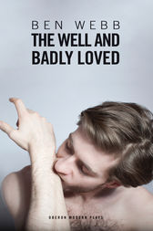 The Well & Badly Loved by Ben Webb