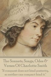 The Sonnets, Songs, Odes & Verses Of Charlotte Smith by Charlotte Smith