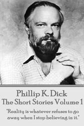 The Short Stories Of Phillip K. Dick - Volume 1 by Phillip   K. Dick