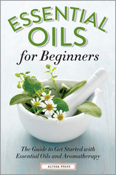Essential Oils for Beginners by Althea Press