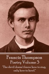 The Poetry Of Francis Thompson - Volume 3 by Francis Thompson