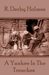 A Yankee In The Trenches by R. Derby Holmes