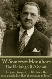 The Making Of A Saint by W Somerset Maugham