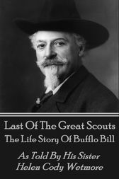 Last Of The Great Scouts - The Life Story Of Buffalo Bill by Helen   Cody Wetmore