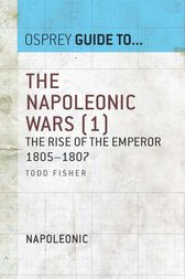 The Napoleonic Wars (1): The rise of the Emperor 1805-1807 by Todd Fisher