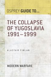 The Collapse of Yugoslavia 1991–1999 by Dr Alastair Finlan