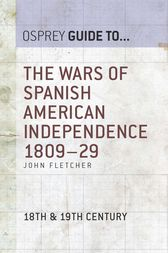 The Wars of Spanish American Independence 1809–29 by John Fletcher