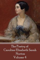 The Poetry of Caroline Elizabeth Sarah Norton - Volume 4 by Caroline   Elizabeth Sarah Norton