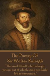 The Poetry of Sir Walter Raleigh by Sir Walter Raleigh