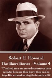 The Short Stories Of Robert E. Howard - Volume 4 by Robert E. Howard
