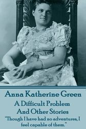 A Difficult Problem and Other Stories by Anna  Katherine Green