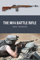 The M14 Battle Rifle by Leroy Thompson