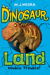 Dinosaur Land: Double Trouble! by M. J. Misra