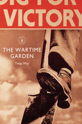 The Wartime Garden by Twigs Way