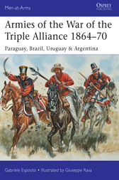 Armies of the War of the Triple Alliance 1864–70 by Gabriele Esposito
