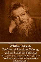 The Story of Sigurd the Volsung and the Fall of the Niblungs by William Morris