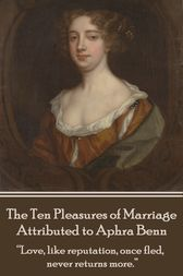 The Ten Pleasures of Marriage - Attributed to Aphra Benn by Aphra Benn