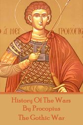 History of the Wars by Procopius - The Gothic War by Procopius  of Caesarea