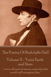 The Poetry Of Radclyffe Hall - Volume 2 - 'Twixt Earth and Stars by Radclyffe Hall