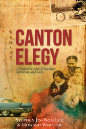 Canton Elegy: A Father's Letter of Sacrifice, Survival and Love by Stephen Jin-Nom Lee Author