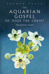 Sacred Texts: The Aquarian Gospel of Jesus the Christ by Levi H Dowling