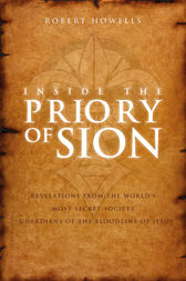 Inside the Priory of Sion: Revelations from the World's Most Secret Society - Guardians of the Bloodline of Jesus by Robert Howells Author