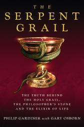 The Serpent Grail - The Truth Behind The Holy Grail, The Philosopher's Stone and The Elixir of Life by Philip Gardiner Co-Author