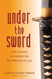 Under the Sword: Life Lessons to Awaken the Zen Warrior in You by Vernon Kitabu Turner Author