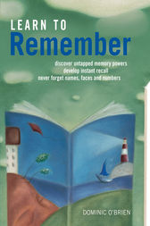 Learn to Remember: Never Forget Names, Faces and Numbers by Dominic  O'Brien Author