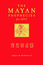 The Mayan Prophecies for 2012 by Gerald Benedict Author