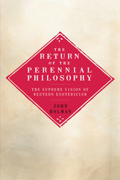 The Return of the Perennial Philosophy: The Supreme Vision of Western Esotericism by John Holman Author
