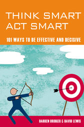 Think Smart Act Smart: 101 Ways to be Effective and Decisive by Darren Bridger Co-Author