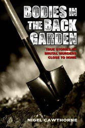 Bodies in the Back Garden by Nigel Cawthorne