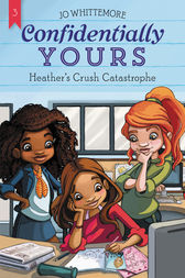 Confidentially Yours #3: Heather's Crush Catastrophe by Jo Whittemore