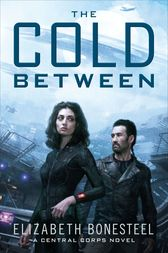 The Cold Between (A Central Corps Novel, Book 1) by Elizabeth Bonesteel