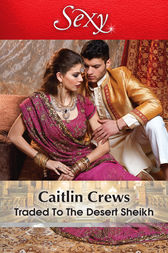 Traded To The Desert Sheikh by Caitlin Crews