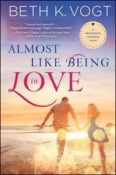 Almost Like Being in Love by Beth K. Vogt