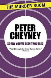 Sorry You've Been Troubled by Peter Cheyney