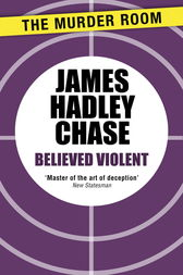 Believed Violent by James Hadley Chase