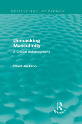Unmasking Masculinity (Routledge Revivals) by David Jackson