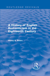 A History of English Romanticism in the Eighteenth Century (Routledge Revivals) by Henry A. Beers