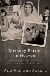 Birthday Parties in Heaven by Ana Veciana-Suarez