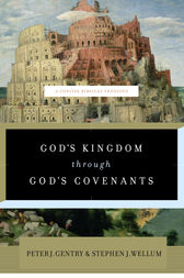 God's Kingdom through God's Covenants by Peter J. Gentry
