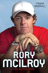 Rory McIlroy - The Biography by Frank Worrall