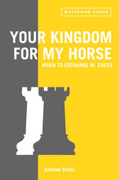 Your Kingdom for My Horse: When to Exchange in Chess by Andrew Soltis