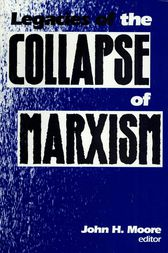 Legacies of the Collapse of Marxism by John H. Moore