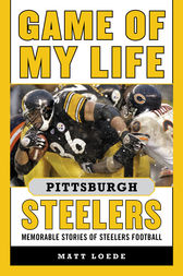 Game of My Life Pittsburgh Steelers by Matt Loede