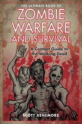 The Ultimate Book of Zombie Warfare and Survival by Scott Kenemore